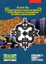 Actes du Dialogue Régional des Instances de Régulation et d'Autorégulation sur l'Accompagnement des Médias en Période Electorale